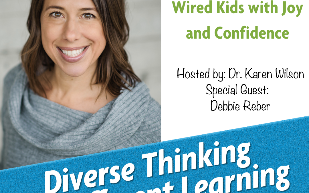 Ep. 25: Raising Differently Wired Kids with Joy and Confidence with Debbie Reber